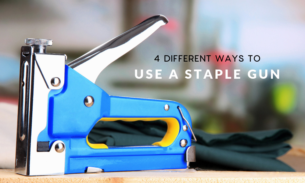 4 Different Ways to Use a Staple Gun