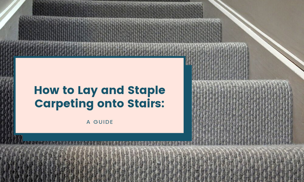 How to Lay and Staple Carpeting onto Stairs: A Guide
